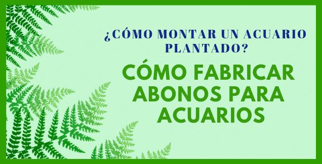 CÓMO HACER ABONOS CASEROS PARA ACUARIOS PLANTADOS