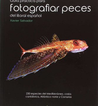 Guía práctica para fotografiar peces del litoral español: 230 especies del Mediterráneo, costa cantábrica, Atlántico norte y Canarias
