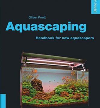 Aquascaping - Handbook for new aquascapers. Oliver Knott.